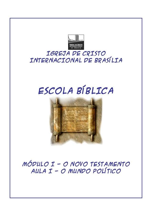 IGREJA DE CRISTO INTERNACIONAL DE BRASÍLIA ESCOLA BÍBLICA MÓDULO I - O NOVO TESTAMENTO Aula I - O Mundo PolÍtico