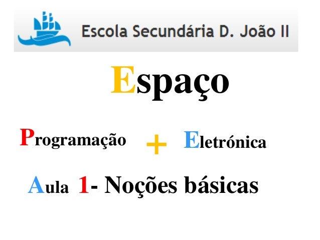 Programação Eletrónica+ Espaço Aula 1- Noções básicas