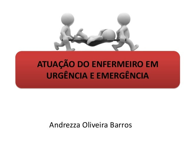 Andrezza Oliveira Barros ATUAÇÃO DO ENFERMEIRO EM URGÊNCIA E EMERGÊNCIA