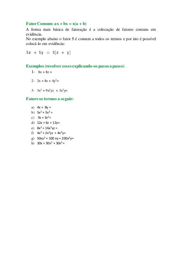 FatorComum: ax + bx = x(a + b) A forma mais básica de fatoração é a colocação de fatores comuns em evidência. No exemplo a...