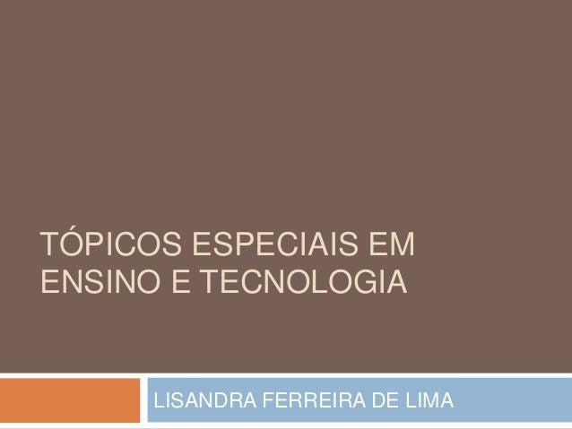 TÓPICOS ESPECIAIS EM ENSINO E TECNOLOGIA LISANDRA FERREIRA DE LIMA