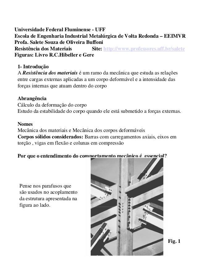1- Introdução A Resistência dos materiais é um ramo da mecânica que estuda as relações entre cargas externas aplicadas a u...