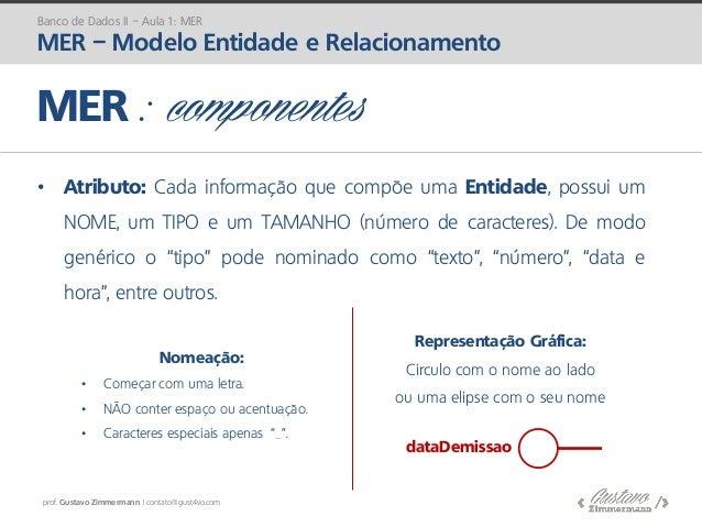 prof. Gustavo Zimmermann | contato@gust4vo.com • Atributo: Cada informação que compõe uma Entidade, possui um NOME, um TIP...