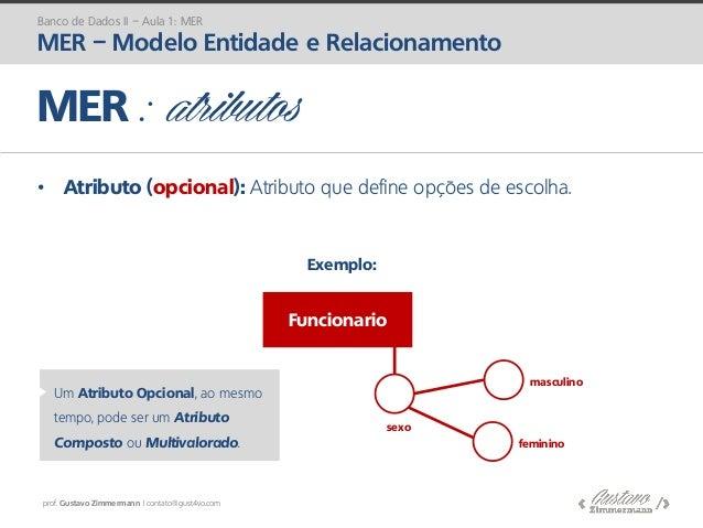 prof. Gustavo Zimmermann | contato@gust4vo.com • Atributo (opcional): Atributo que define opções de escolha. Funcionario E...