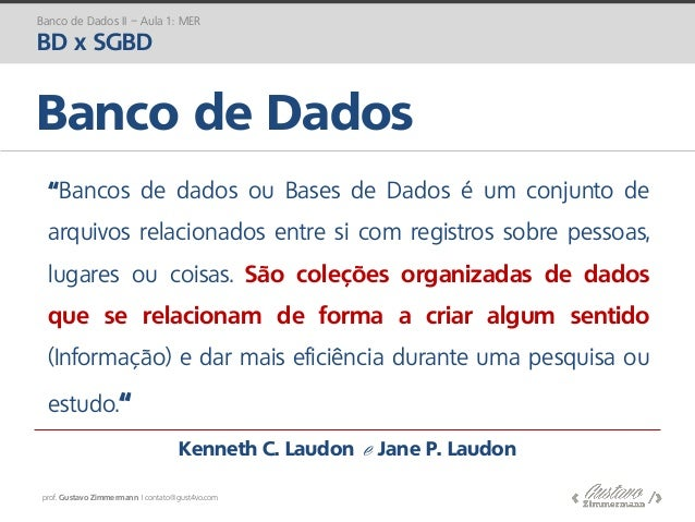 "prof. Gustavo Zimmermann | contato@gust4vo.com Banco de Dados Banco de Dados II – Aula 1: MER BD x SGBD ""Bancos de dados o..."