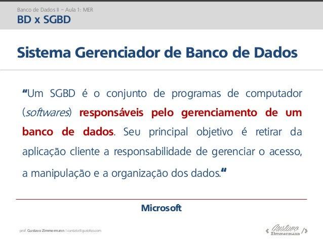 prof. Gustavo Zimmermann | contato@gust4vo.com Sistema Gerenciador de Banco de Dados Banco de Dados II – Aula 1: MER BD x ...