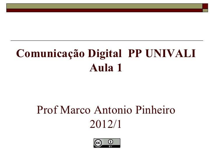 Comunicação Digital  PP UNIVALI Aula 1 Prof Marco Antonio Pinheiro 2012/1