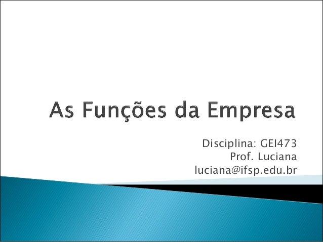 Disciplina: GEI473       Prof. Lucianaluciana@ifsp.edu.br