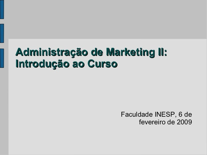 Administração de Marketing II:Introdução ao Curso                    Faculdade INESP, 6 de                         feverei...