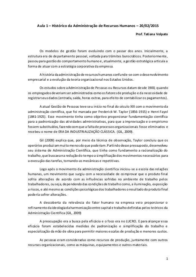 1 Aula 1 – Histórico da Administração de Recursos Humanos – 20/02/2015 Prof. Tatiana Volpato Os modelos de gestão foram ev...