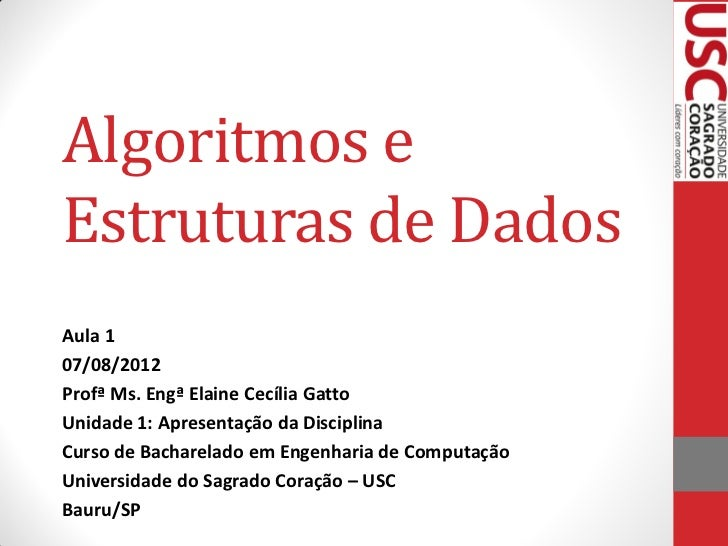 Algoritmos eEstruturas de DadosAula 107/08/2012Profª Ms. Engª Elaine Cecília GattoUnidade 1: Apresentação da DisciplinaCur...
