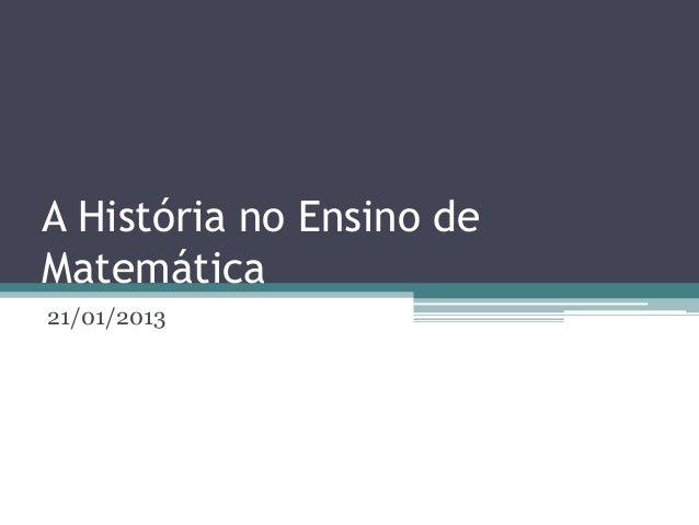 A História no Ensino deMatemática21/01/2013