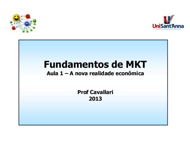 Fundamentos de MKT Aula 1 – A nova realidade econômica Prof Cavallari 2013