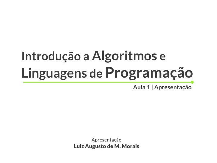 Introdução a Algoritmos eLinguagens de Programação                             Aula 1 | Apresentação             Apresenta...
