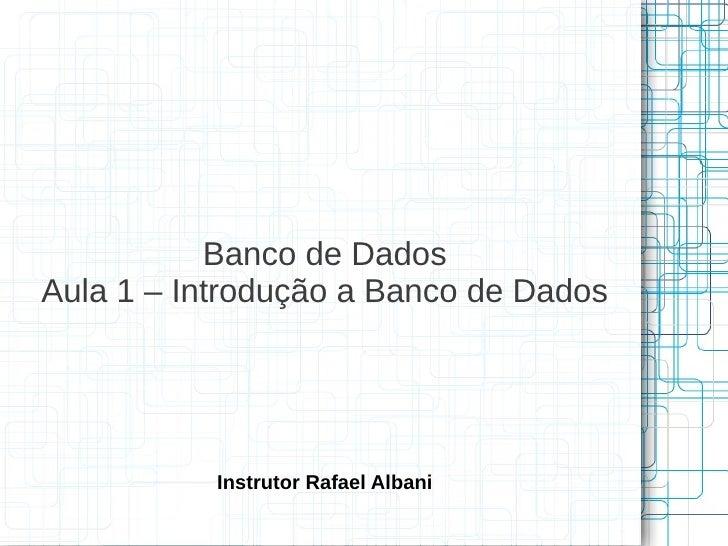 Banco de DadosAula 1 – Introdução a Banco de Dados           Instrutor Rafael Albani