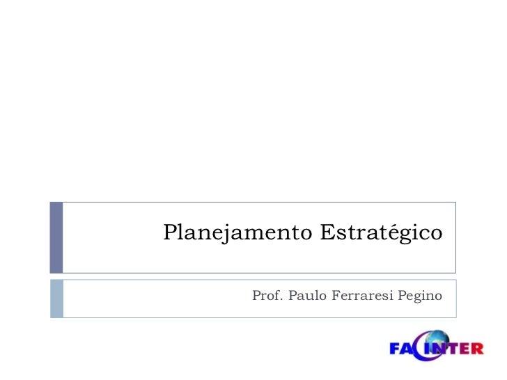 Planejamento Estratégico<br />Prof. Paulo FerraresiPegino<br />