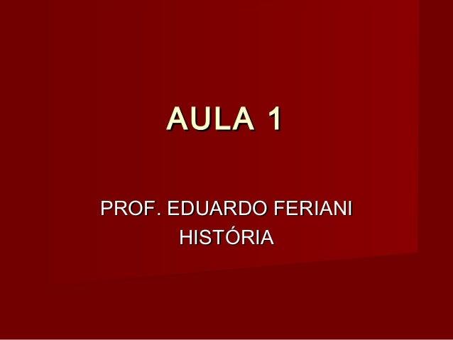 AULA 1PROF. EDUARDO FERIANI       HISTÓRIA