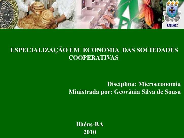 ESPECIALIZAÇÃO EM  ECONOMIA  DAS SOCIEDADES COOPERATIVAS<br />Disciplina: Microeconomia<br /> Ministrada por: Geovânia Si...