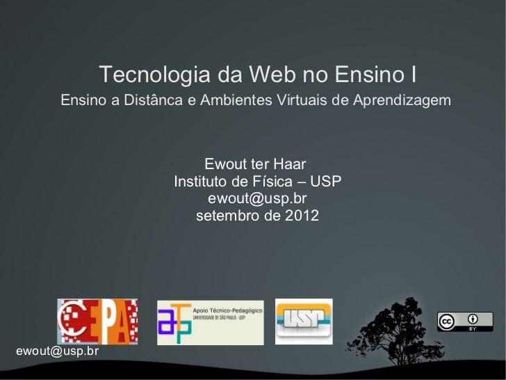 Tecnologia da Web no Ensino I      Ensino a Distânca e Ambientes Virtuais de Aprendizagem                           Ewout ...