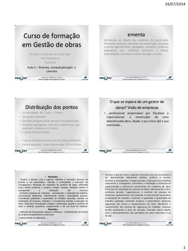 26/07/2014 1 Curso de formação em Gestão de obras Disciplina: Materiais de construção Prof. Nicodemos 26/07/14 Aula 1 – Em...