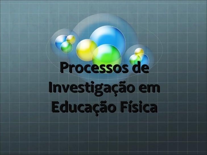 Processos de Investigação em Educação Física