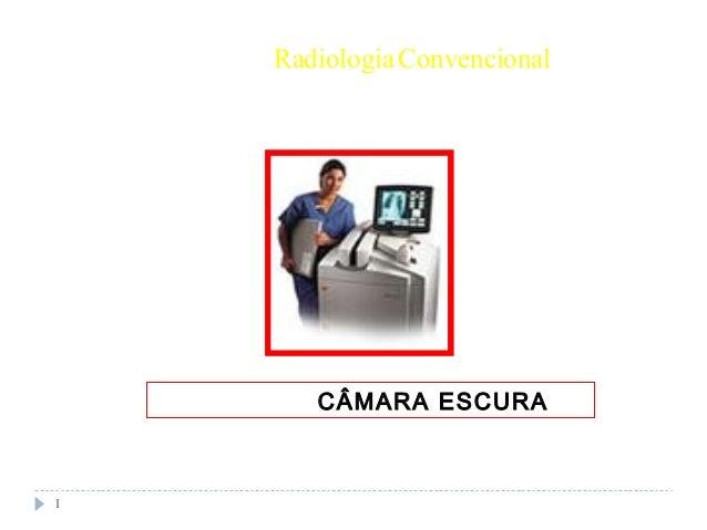 1 RadiologiaConvencional CÂMARA ESCURA
