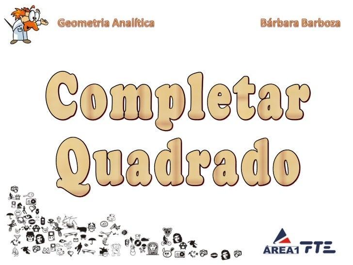 O método de completar quadrado consisteem formar trinômios quadrados perfeitos.Foi criado por Al-Khowarkmi, no século809 a...