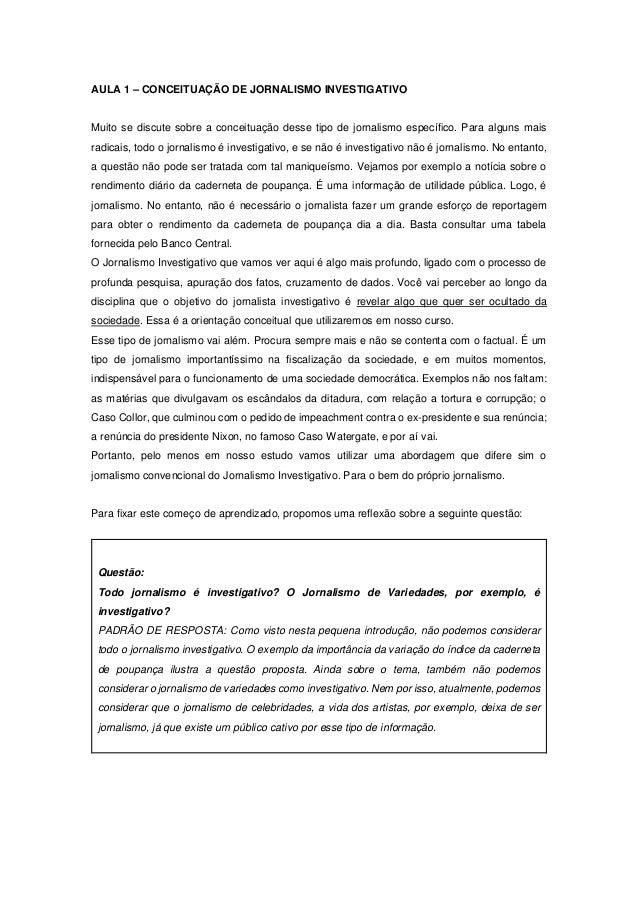AULA 1 – CONCEITUAÇÃO DE JORNALISMO INVESTIGATIVO  Muito se discute sobre a conceituação desse tipo de jornalismo específi...