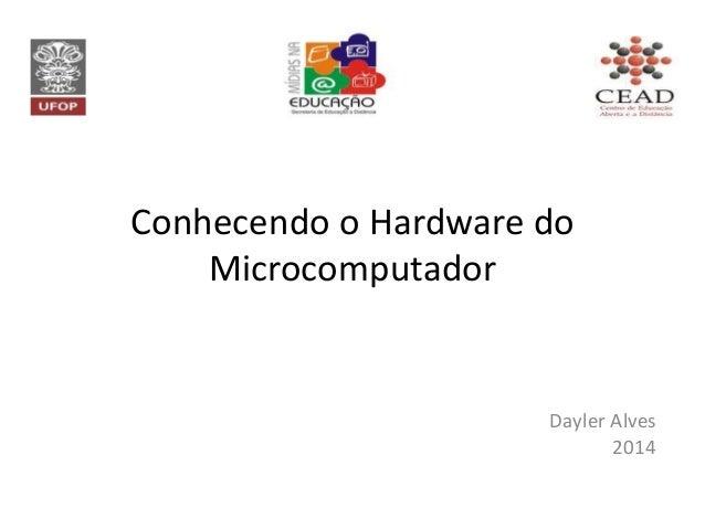 Conhecendo o Hardware do Microcomputador Dayler Alves 2014