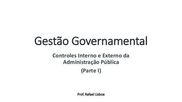 Gestão Governamental Controles Interno e Externo da Administração Pública (Parte I) Prof. Rafael Lisboa Aula 13