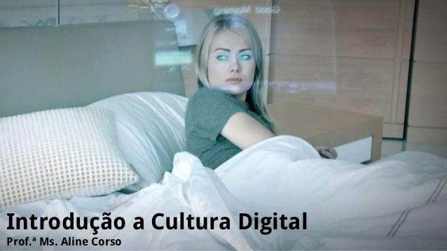 Introdução a Cultura Digital Prof.ª Ms. Aline Corso