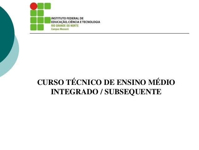 CURSO TÉCNICO DE ENSINO MÉDIO INTEGRADO / SUBSEQUENTE