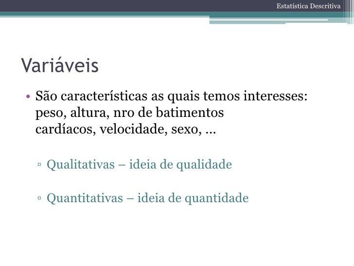 Estatística DescritivaVariáveis Qualitativas• Variável qualitativa nominal ▫ Não existe ordem nos possíveis resultados    ...