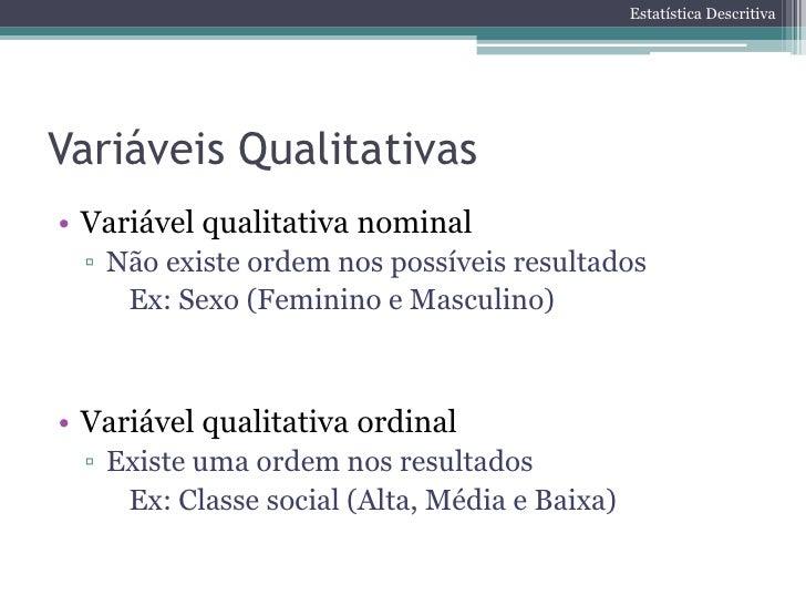 Estatística DescritivaVariáveis Quantitativas• Variável quantitativa discreta ▫ Valores finitos, contáveis    Ex: Número d...