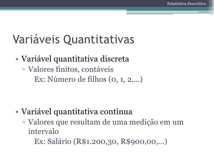 Estatística DescritivaExercício: Variáveis• Grau de instrução - Qualitativa ordinal• Cor dos olhos       - Qualitativa nom...