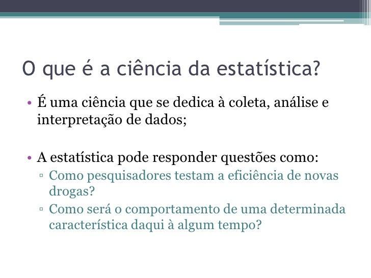 Estatística DescritivaVariáveis• São características as quais temos interesses:  peso, altura, nro de batimentos  cardíaco...