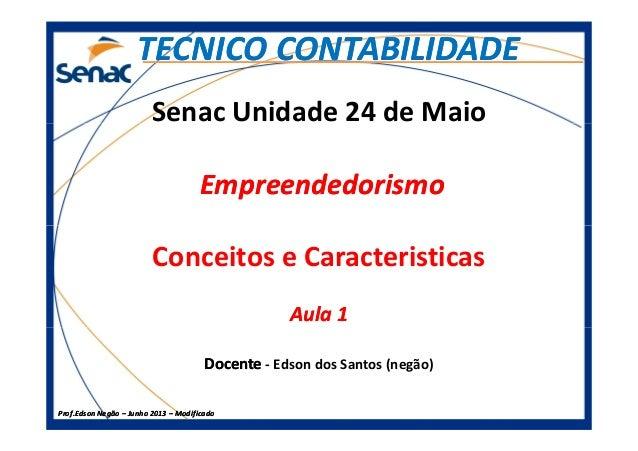 Senac Unidade 24 de Maio EmpreendedorismoEmpreendedorismo TECNICO CONTABILIDADETECNICO CONTABILIDADE Prof.Prof.Edson Negão...