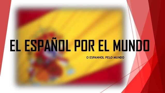 EL ESPAÑOL POR EL MUNDOO ESPANHOL PELO MUNDO