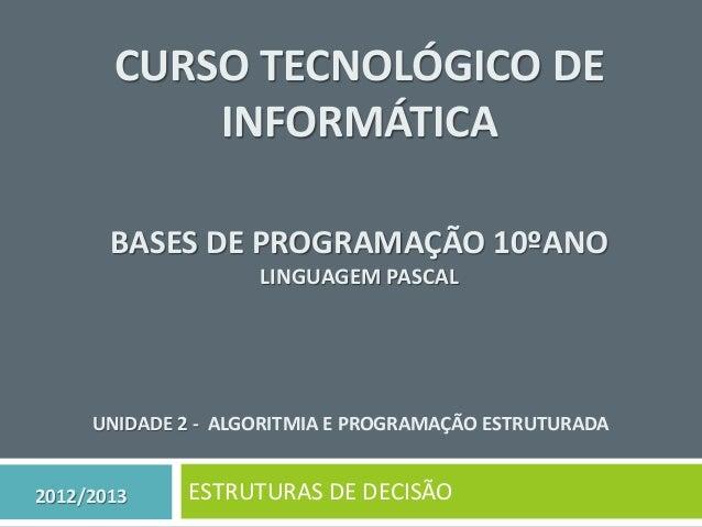 CURSO TECNOLÓGICO DE           INFORMÁTICA       BASES DE PROGRAMAÇÃO 10ºANO                    LINGUAGEM PASCAL     UNIDA...
