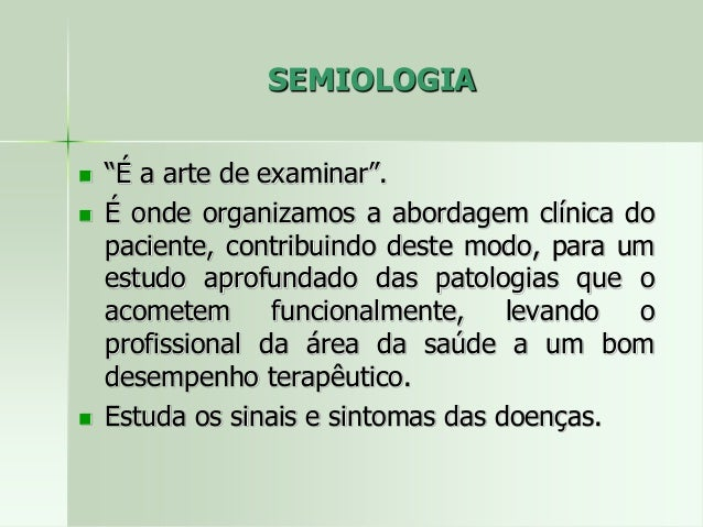 """SEMIOLOGIA  """"É a arte de examinar"""".  É onde organizamos a abordagem clínica do paciente, contribuindo deste modo, para u..."""