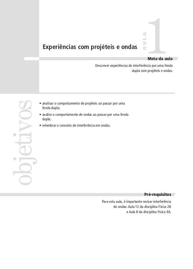 objetivos1AULAPré-requisitosMeta da aulaExperiências com projéteis e ondasDescrever experiências de interferência por uma ...