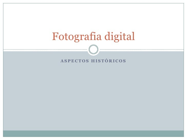 Aspectos históricos<br />Fotografia digital<br />