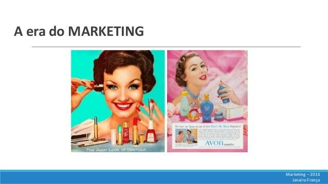 A era do MARKETING Marketing – 2016 Janaíra França