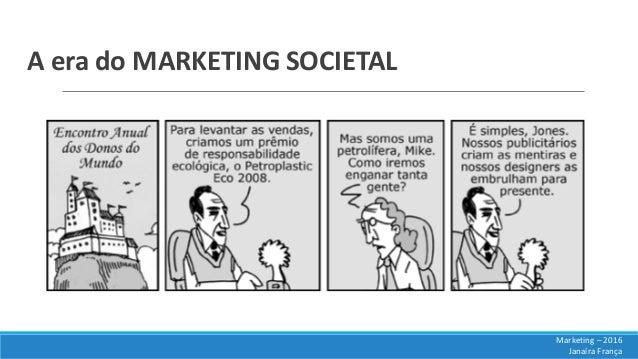A era do MARKETING SOCIETAL Marketing – 2016 Janaíra França