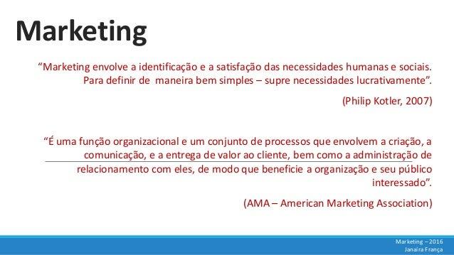 """Marketing """"Marketing envolve a identificação e a satisfação das necessidades humanas e sociais. Para definir de maneira be..."""
