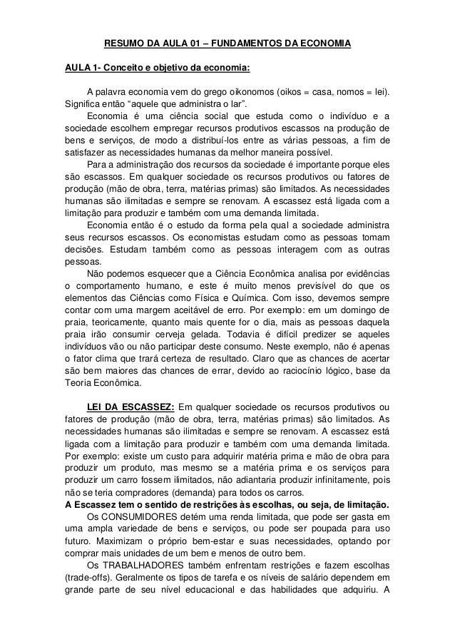 RESUMO DA AULA 01 – FUNDAMENTOS DA ECONOMIAAULA 1- Conceito e objetivo da economia:      A palavra economia vem do grego o...