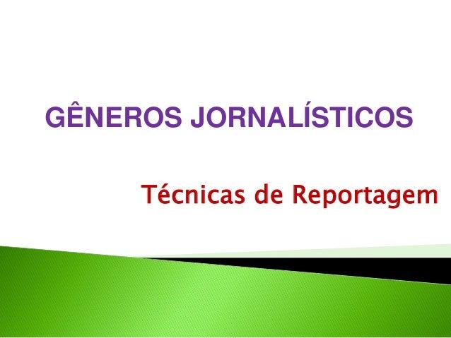 Técnicas de Reportagem  GÊNEROS JORNALÍSTICOS