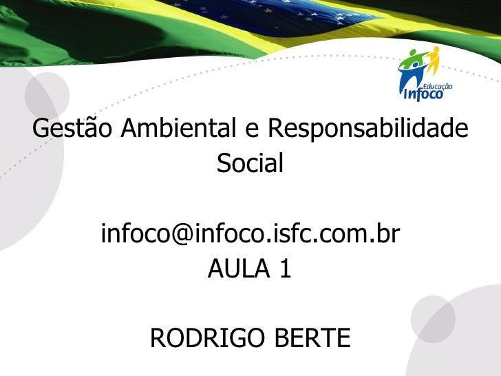 Gestão Ambiental e Responsabilidade Social [email_address] AULA 1 RODRIGO BERTE