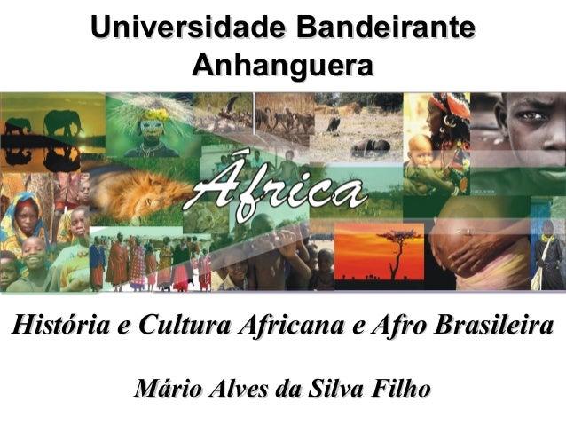 Universidade BandeiranteUniversidade BandeiranteAnhangueraAnhangueraHistória e Cultura Africana e Afro BrasileiraHistória ...