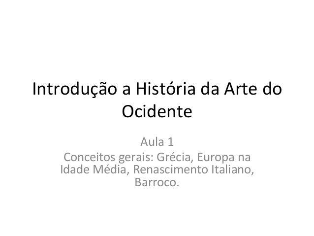 Introdução a História da Arte do Ocidente Aula 1 Conceitos gerais: Grécia, Europa na Idade M...